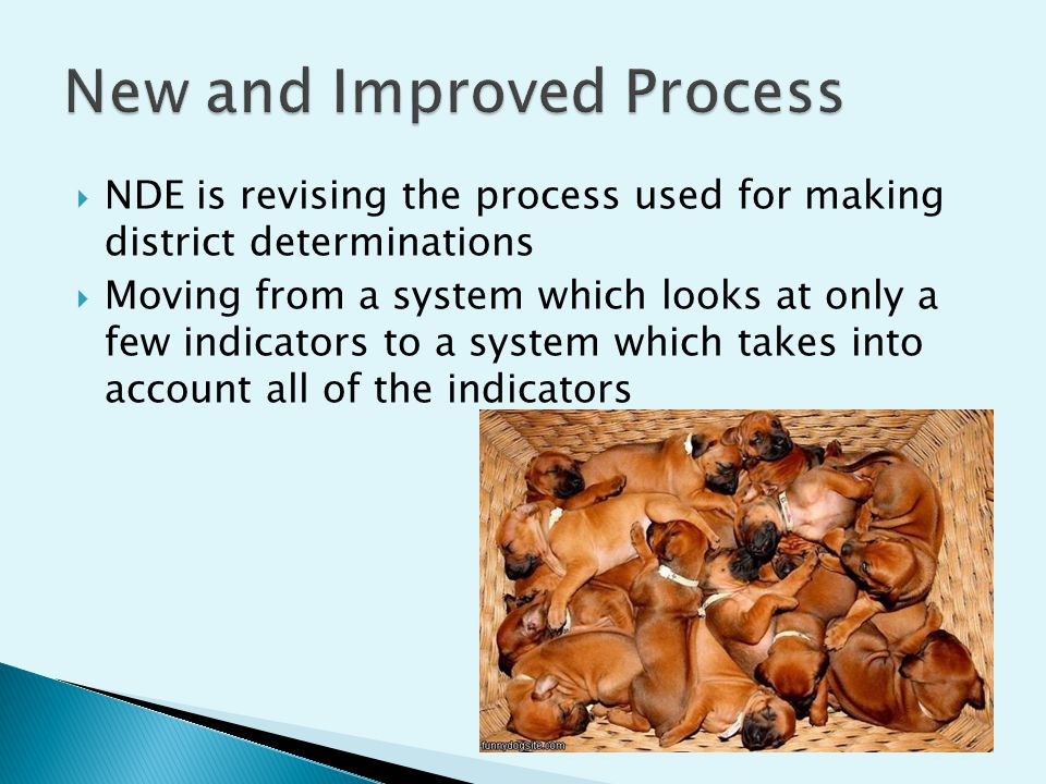 NDE is revising the process used for making district determinations Moving from a system which looks at only a few indicators to a system which takes into account all of the indicators