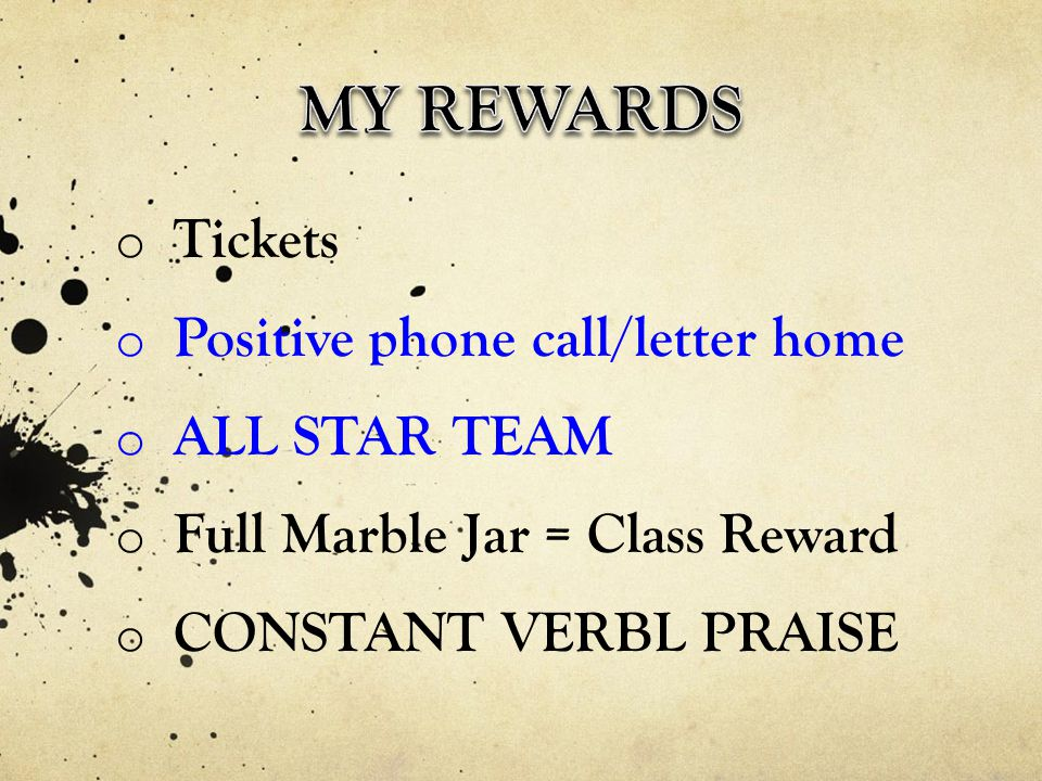 o Tickets o Positive phone call/letter home o ALL STAR TEAM o Full Marble Jar = Class Reward o CONSTANT VERBL PRAISE