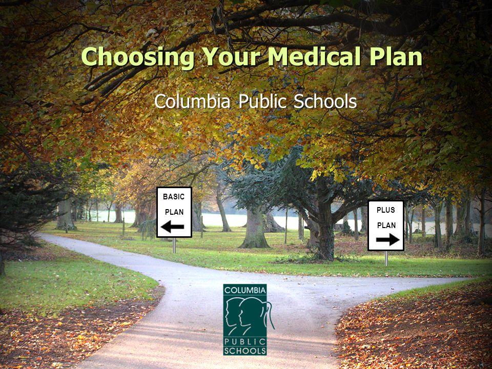 Choosing Your Medical Plan Columbia Public Schools PLUS PLAN BASIC PLAN