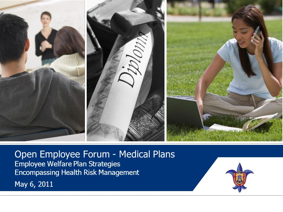 Open Employee Forum - Medical Plans Employee Welfare Plan Strategies Encompassing Health Risk Management May 6, 2011