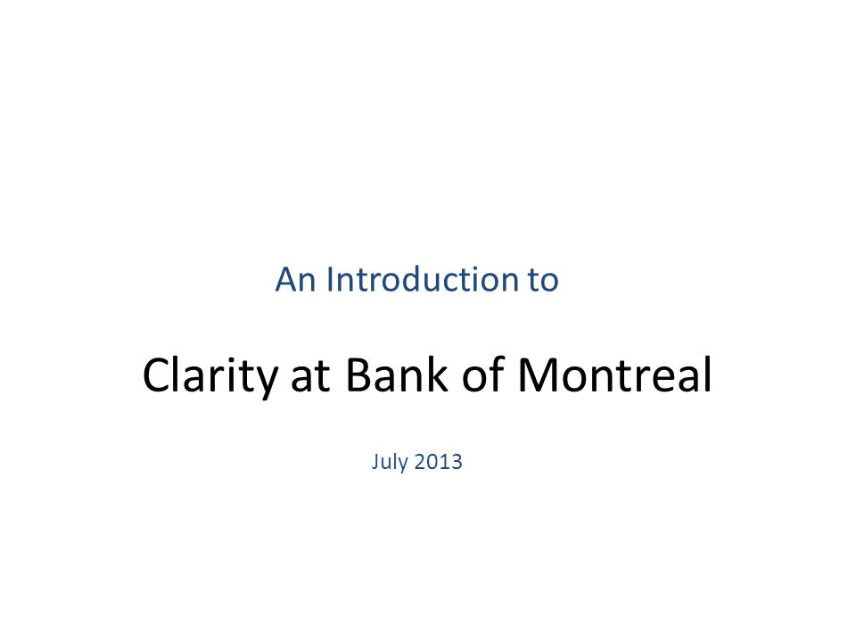 Clarity at Bank of Montreal An Introduction to July 2013