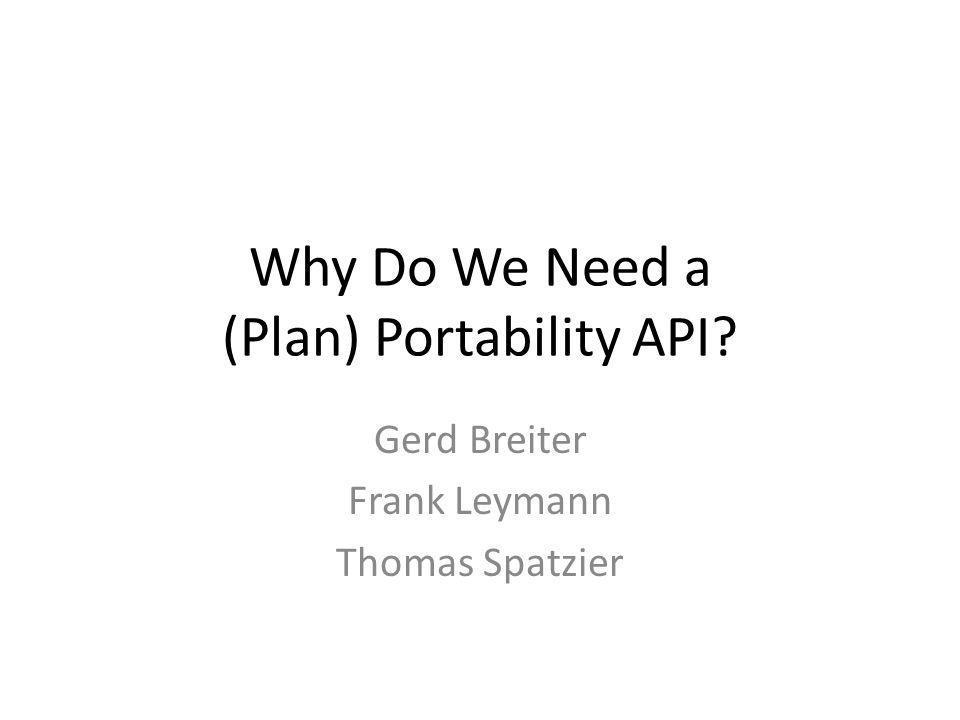 Why Do We Need a (Plan) Portability API? Gerd Breiter Frank Leymann Thomas Spatzier