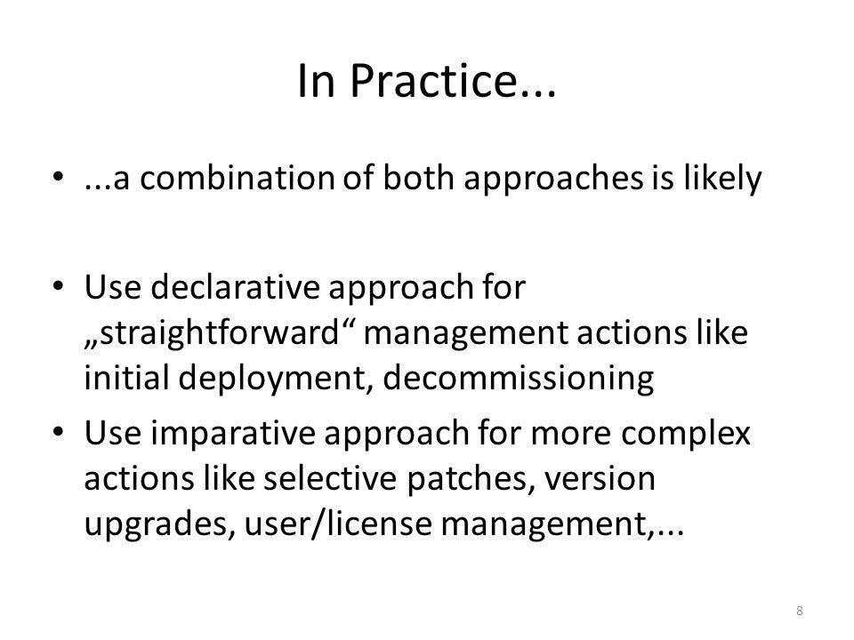 In Practice......a combination of both approaches is likely Use declarative approach for straightforward management actions like initial deployment, d