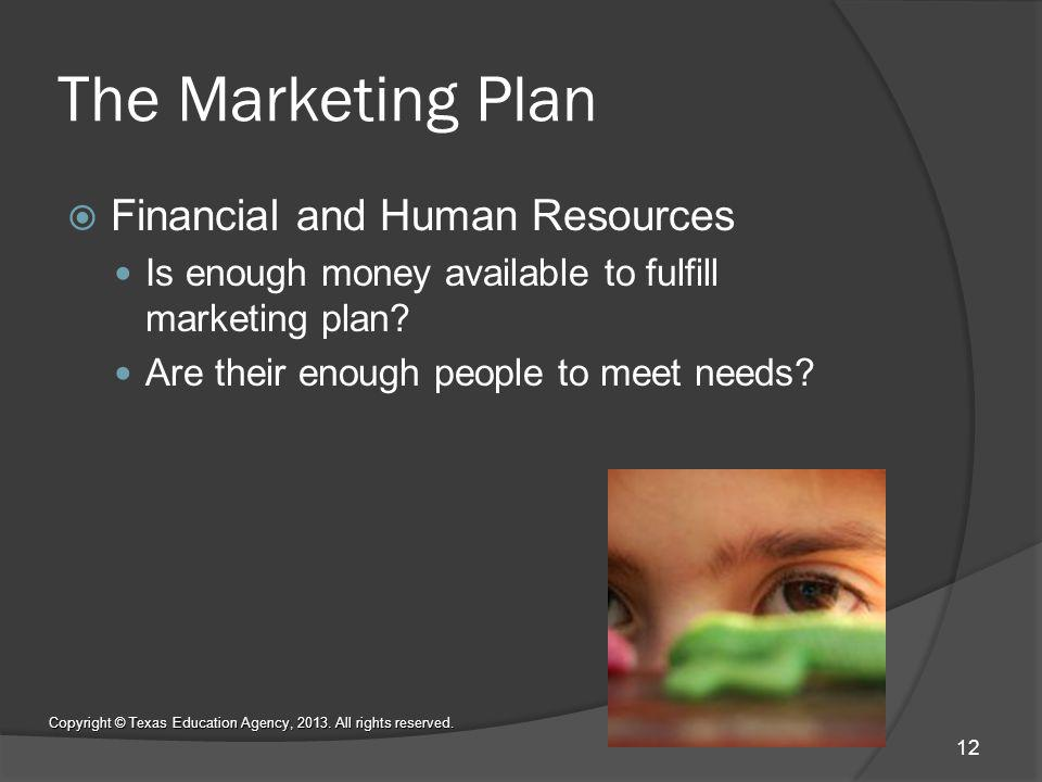 The Marketing Plan Financial and Human Resources Is enough money available to fulfill marketing plan.