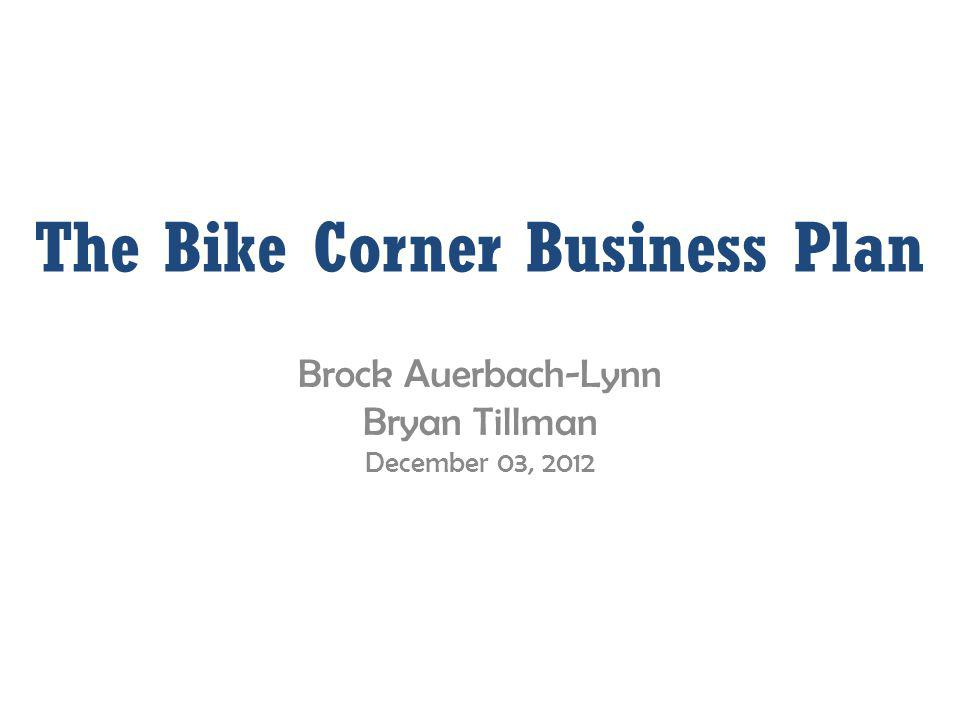 The Bike Corner Business Plan Brock Auerbach-Lynn Bryan Tillman December 03, 2012