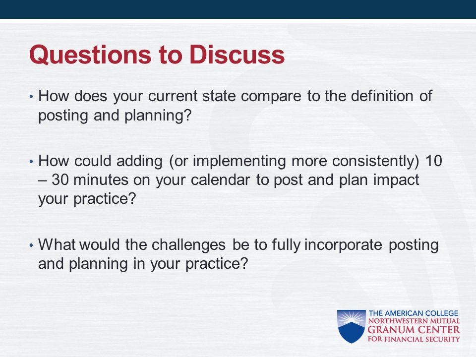 Questions to Discuss How does your current state compare to the definition of posting and planning.