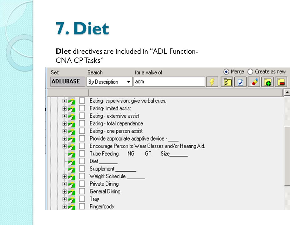 7. Diet 7. Diet Diet directives are included in ADL Function- CNA CP Tasks