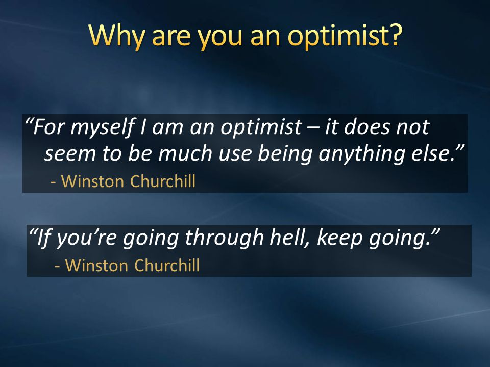 For myself I am an optimist – it does not seem to be much use being anything else.