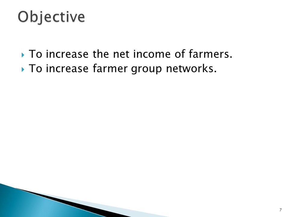 To increase the net income of farmers. To increase farmer group networks. 7
