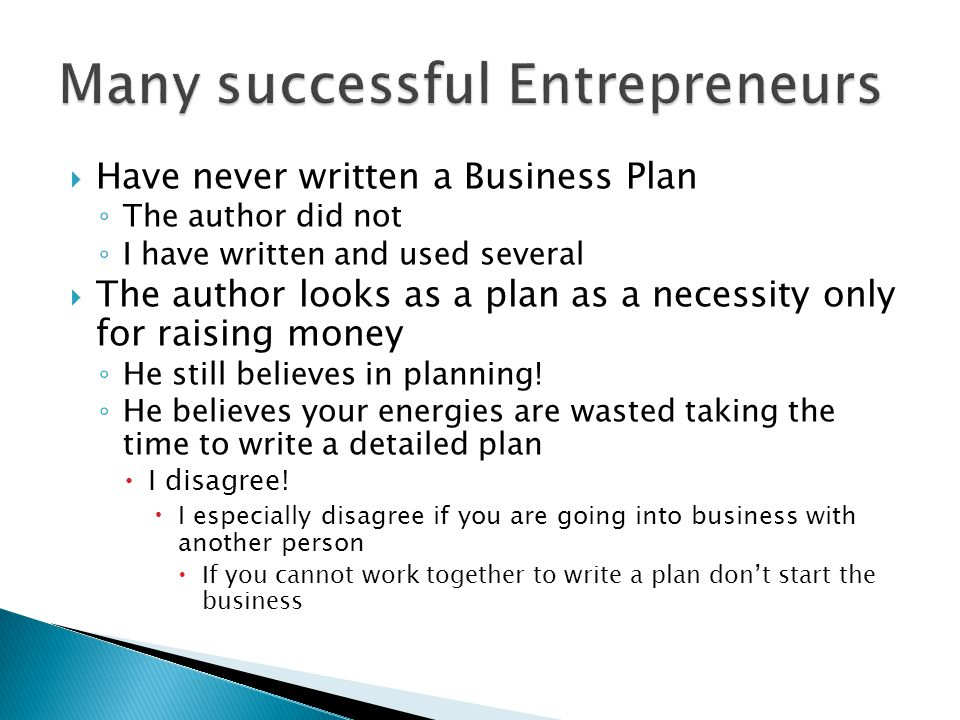 Have never written a Business Plan The author did not I have written and used several The author looks as a plan as a necessity only for raising money He still believes in planning.