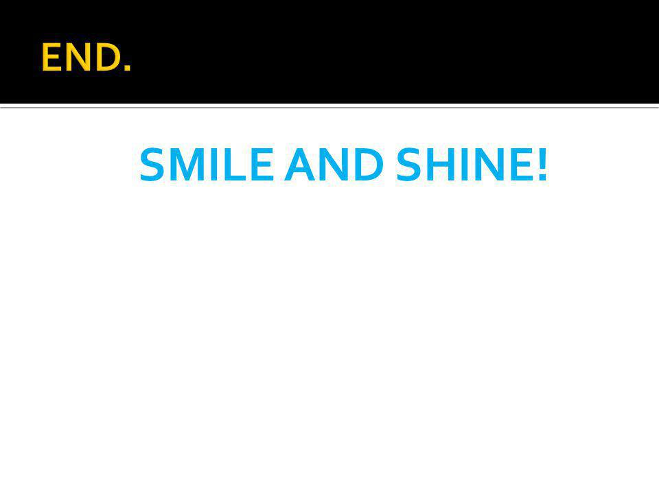 SMILE AND SHINE!