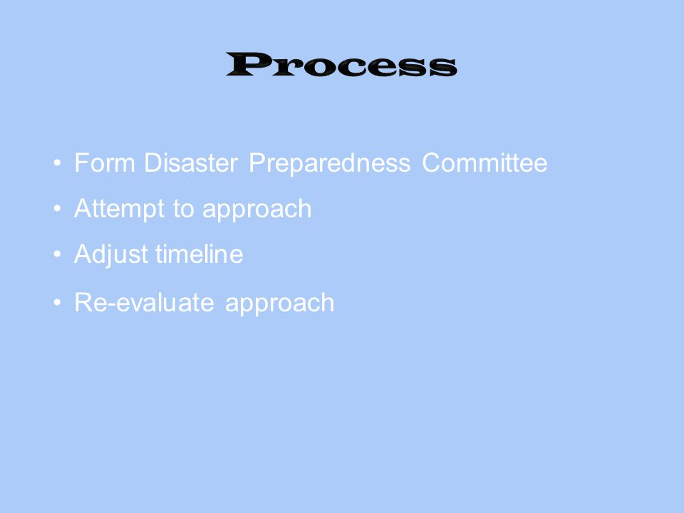 Form Disaster Preparedness Committee Attempt to approach Adjust timeline Re-evaluate approach