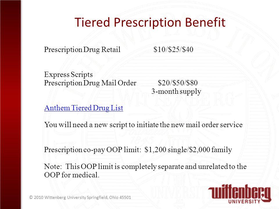 © 2010 Wittenberg University Springfield, Ohio 45501 Tiered Prescription Benefit Prescription Drug Retail $10/$25/$40 Express Scripts Prescription Dru