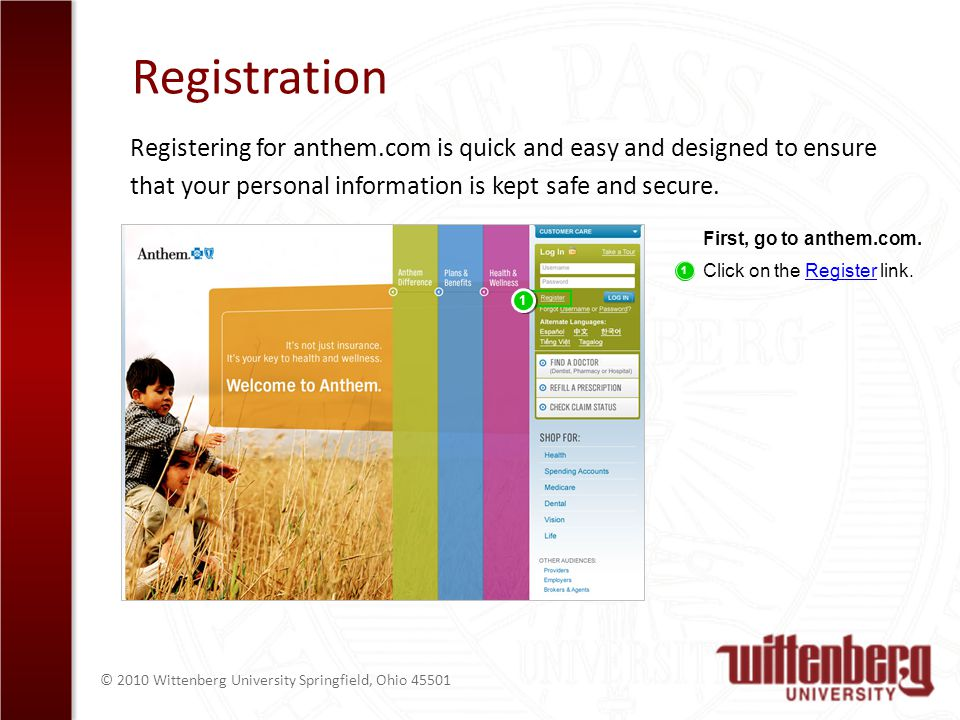 © 2010 Wittenberg University Springfield, Ohio 45501 Registration Registering for anthem.com is quick and easy and designed to ensure that your person