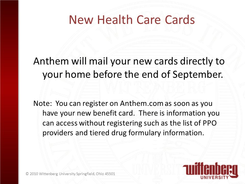 © 2010 Wittenberg University Springfield, Ohio 45501 New Health Care Cards Anthem will mail your new cards directly to your home before the end of September.
