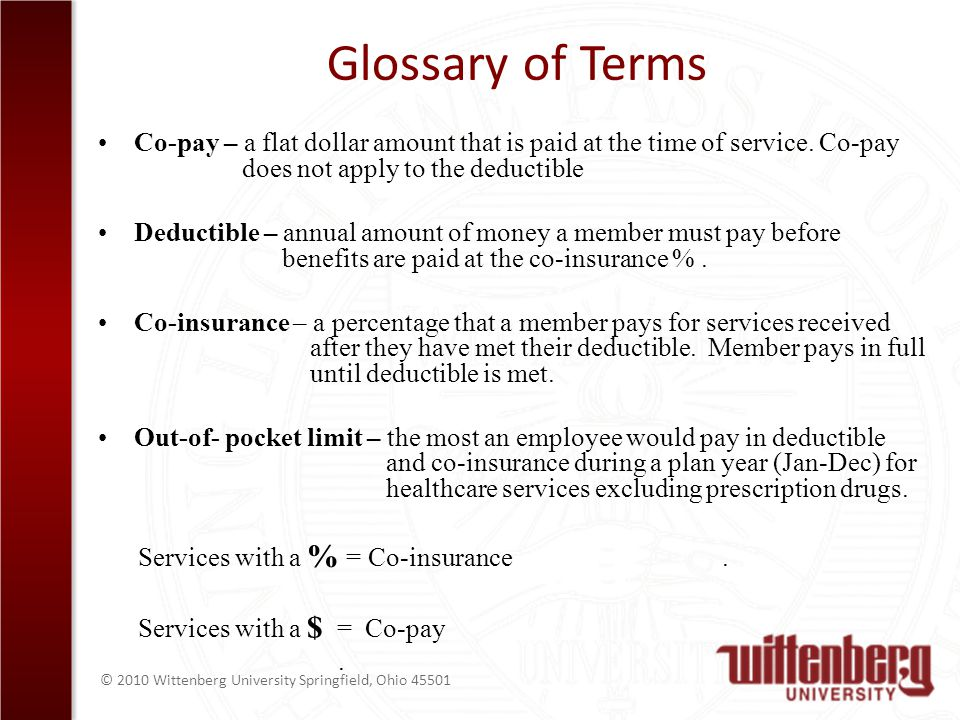 © 2010 Wittenberg University Springfield, Ohio 45501 Glossary of Terms Co-pay – a flat dollar amount that is paid at the time of service. Co-pay does