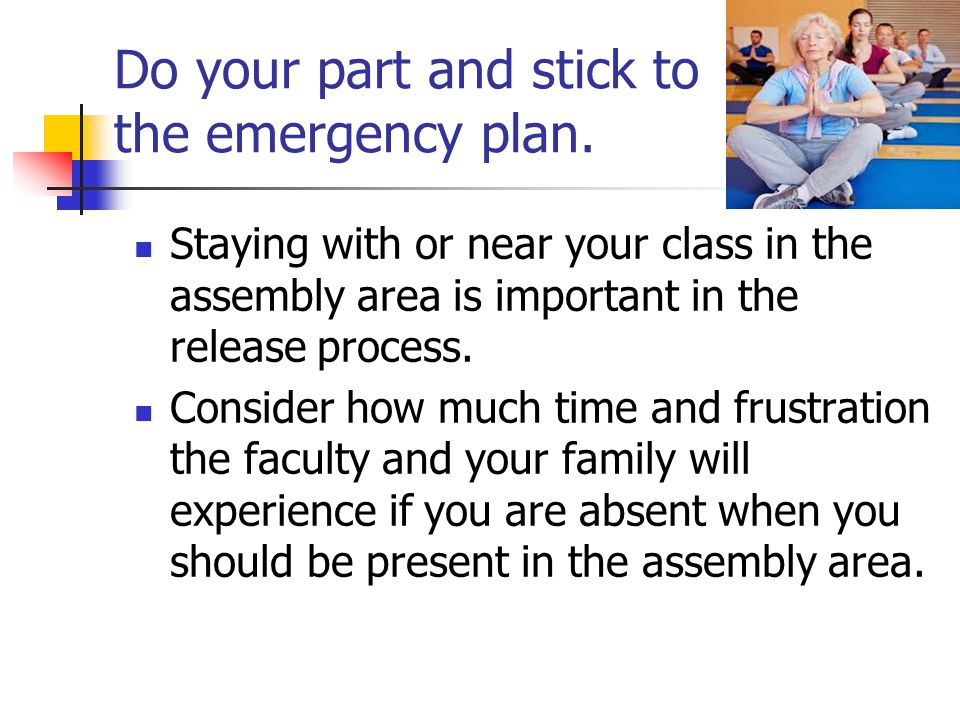 Do your part and stick to the emergency plan.
