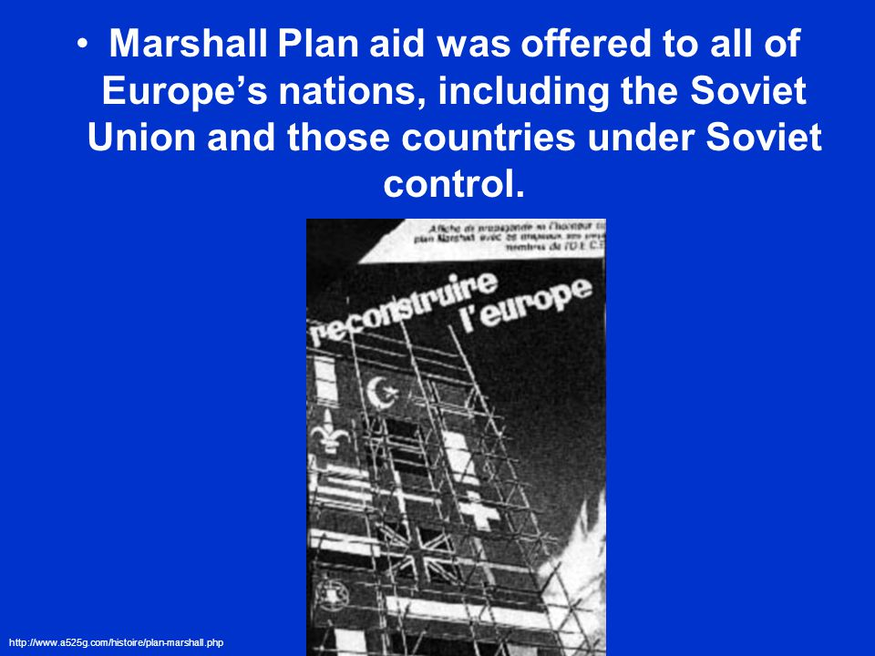 Marshall Plan aid was offered to all of Europes nations, including the Soviet Union and those countries under Soviet control.
