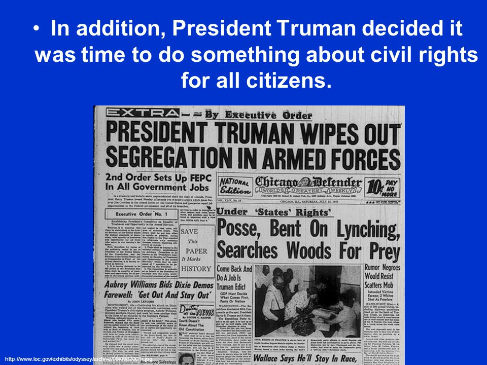 In addition, President Truman decided it was time to do something about civil rights for all citizens.