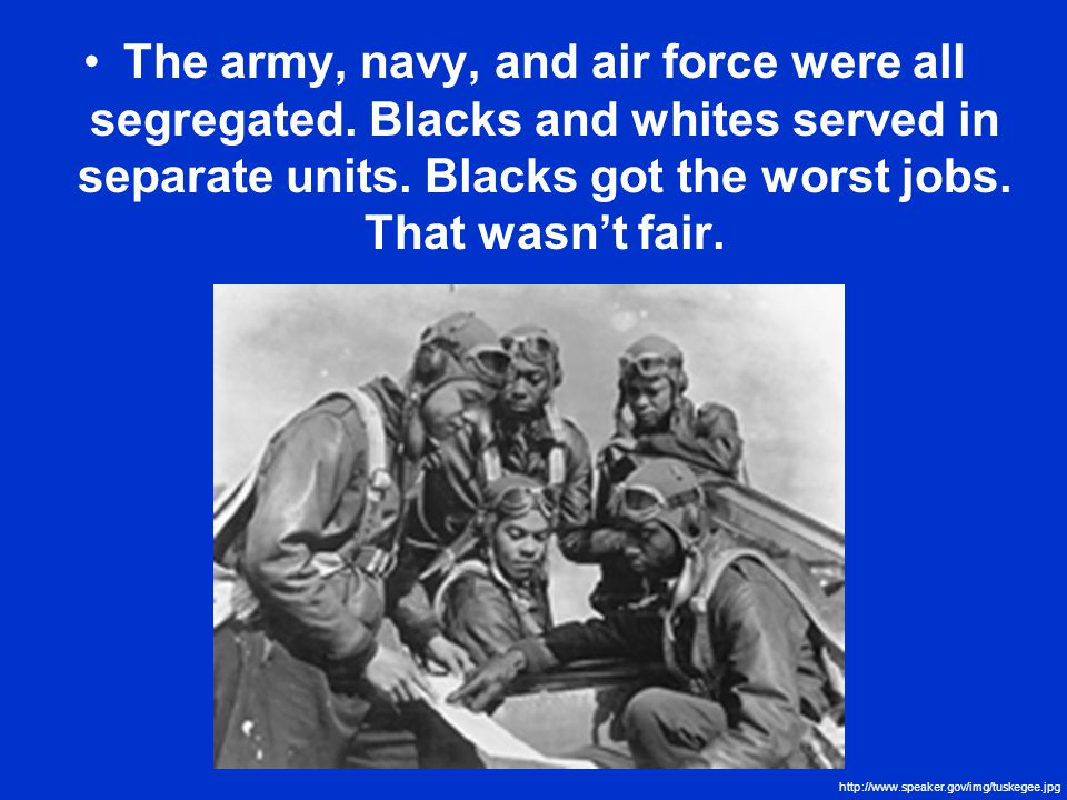 The army, navy, and air force were all segregated.