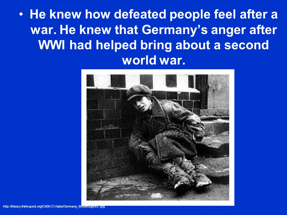 He knew how defeated people feel after a war.