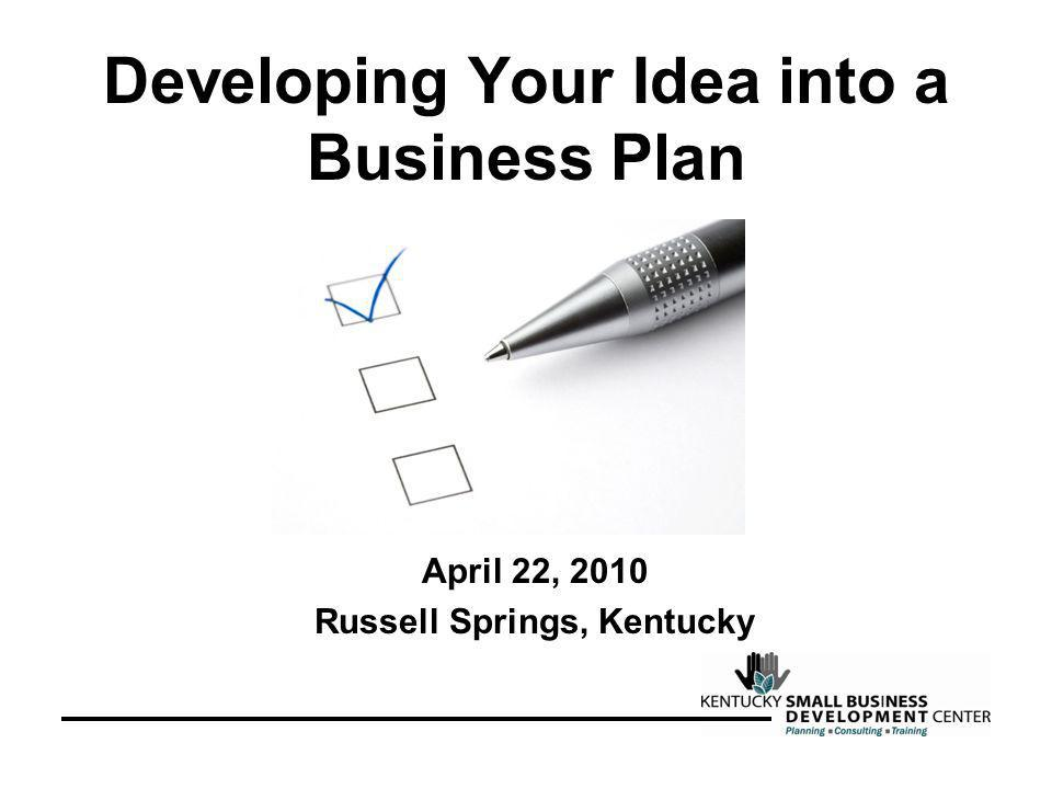 Developing Your Idea into a Business Plan April 22, 2010 Russell Springs, Kentucky