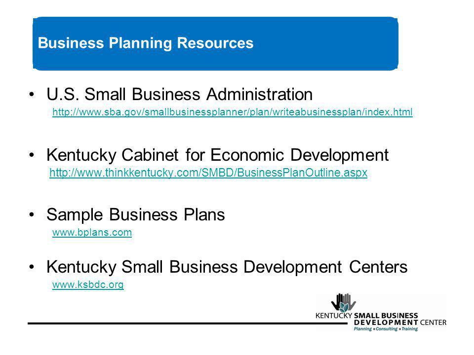 U.S. Small Business Administration http://www.sba.gov/smallbusinessplanner/plan/writeabusinessplan/index.html Kentucky Cabinet for Economic Developmen