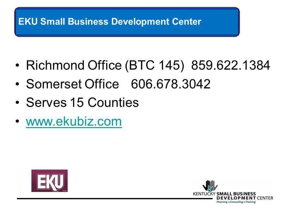 Richmond Office (BTC 145) 859.622.1384 Somerset Office606.678.3042 Serves 15 Counties www.ekubiz.com EKU Small Business Development Center