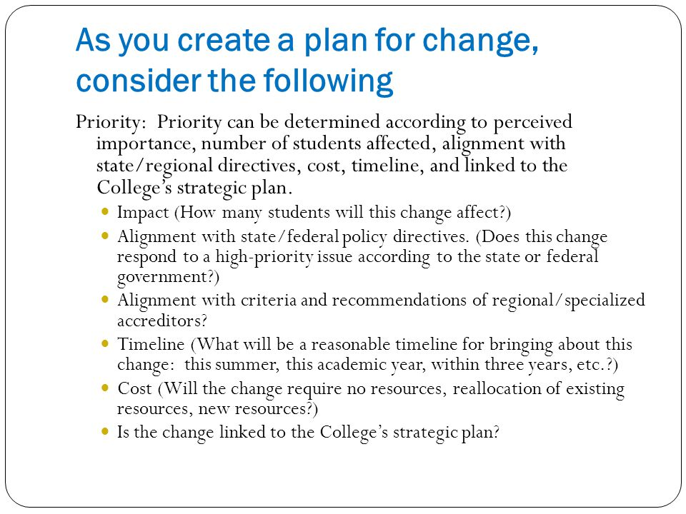 As you create a plan for change, consider the following Priority: Priority can be determined according to perceived importance, number of students aff