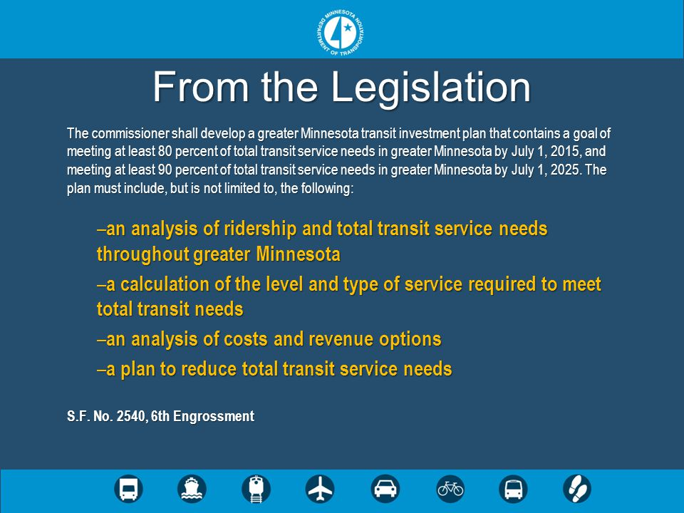 From the Legislation The commissioner shall develop a greater Minnesota transit investment plan that contains a goal of meeting at least 80 percent of total transit service needs in greater Minnesota by July 1, 2015, and meeting at least 90 percent of total transit service needs in greater Minnesota by July 1, 2025.