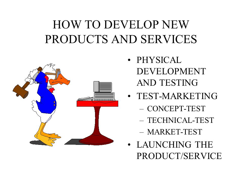 HOW TO DEVELOP NEW PRODUCTS AND SERVICES IDEA GENERATION NEED ANALYSIS SOCIETAL ANALYSIS BUSINESS ANALYSIS –MARKETIBILITY STUDY –COMPATIBILITY STUDY