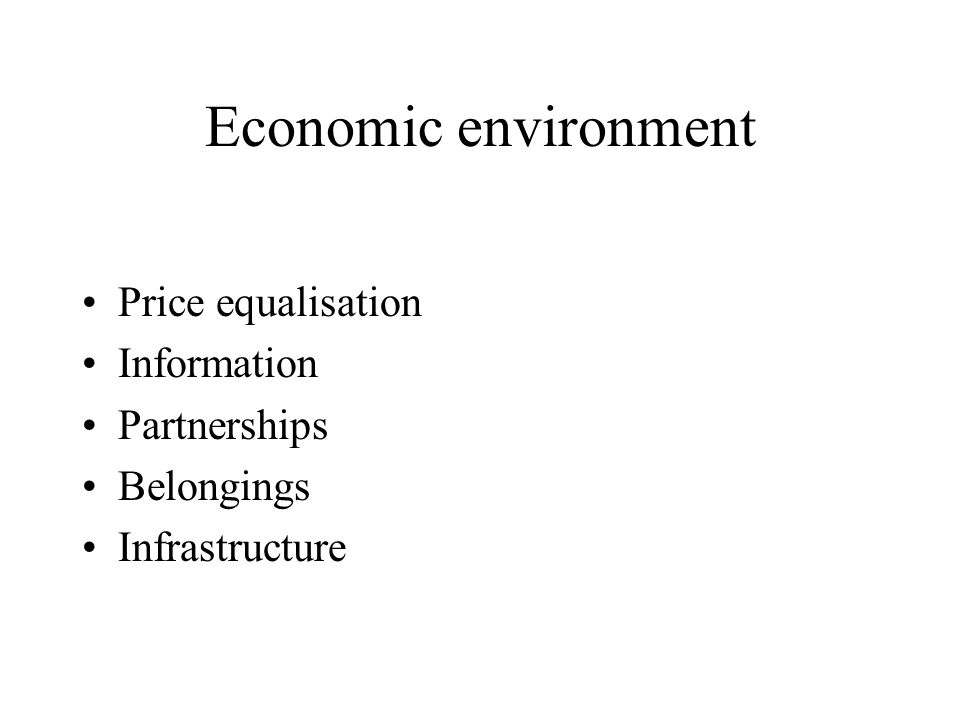 Economic environment Globalisation Localisation Interdependency Internationalisation of markets, companies and products Diversification Assortment of