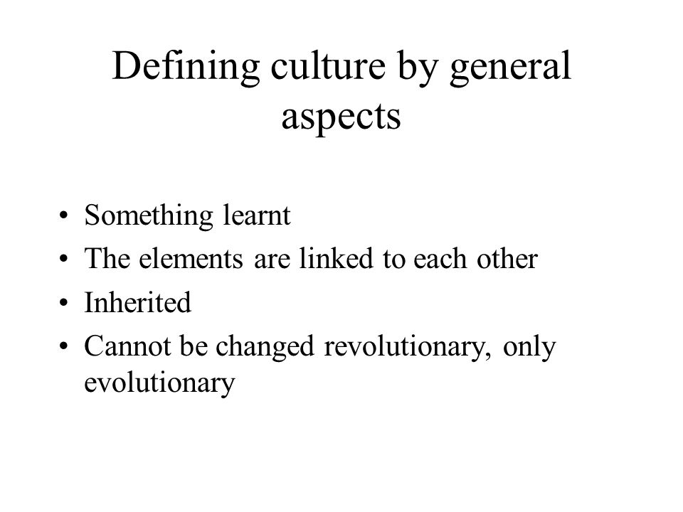 Cultural environment What is culture? Three modes of defining culture: General aspects Enumeration Classification