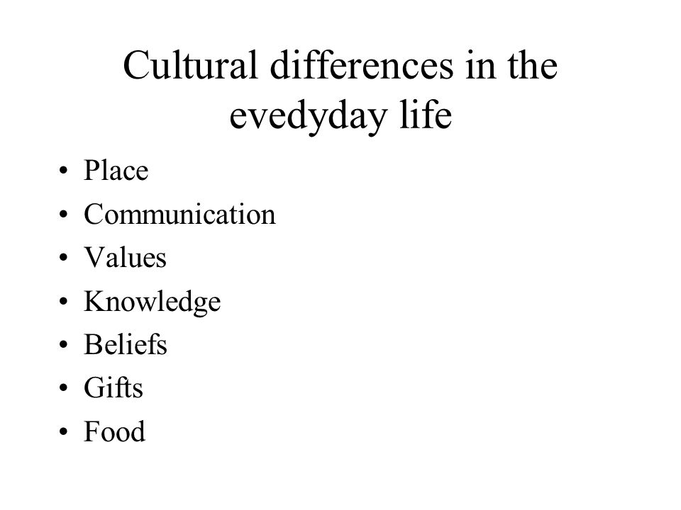 Cultural differences in the evedyday life Ideologist - Pragmatic cultures Associative and Abstractive cultures Nature of the people Nature and the peo