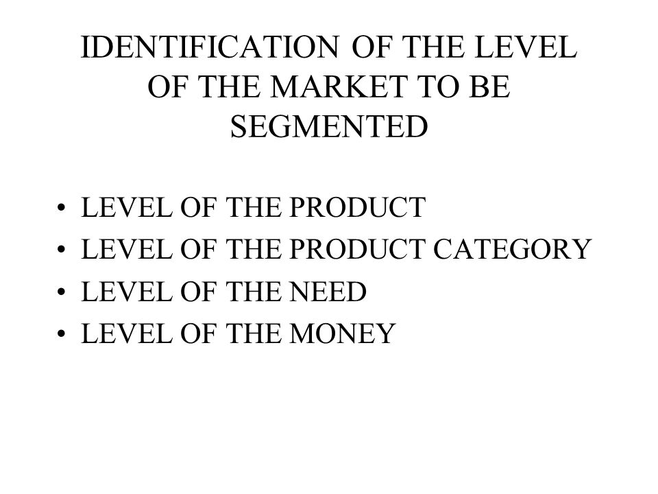 PROCESS OF INT. MARKET SEGMENTATION IDENTIFICATION OF THE LEVEL OF THE MARKET TO BE SEGMENTED DETERMINATION OF THE VARIABLES USED FOR SEGM. CHOICE OF