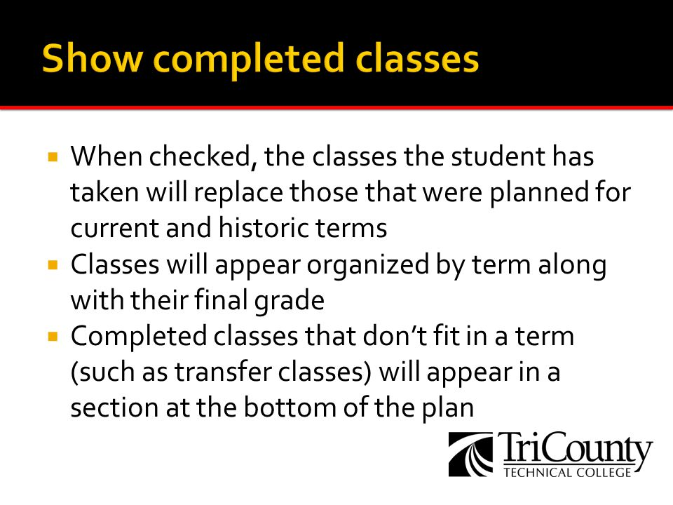 When checked, the classes the student has taken will replace those that were planned for current and historic terms Classes will appear organized by t