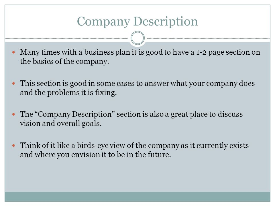 Company Description Many times with a business plan it is good to have a 1 2 page section on the basics of the company.