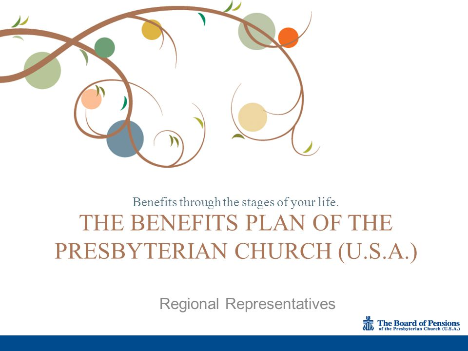 The Benefits Plan of the PC(USA) provides pension, healthcare and death and disability benefits to members of the Benefits Plan, their eligible dependents, and beneficiaries, where applicable.
