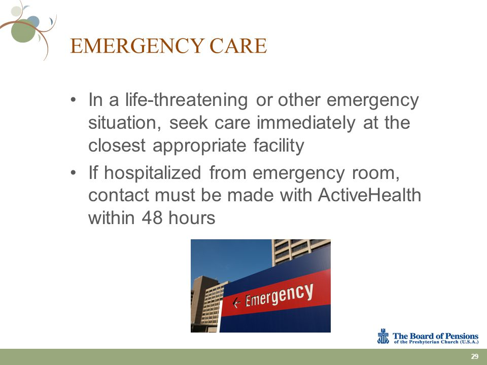 EMERGENCY CARE In a life-threatening or other emergency situation, seek care immediately at the closest appropriate facility If hospitalized from emer