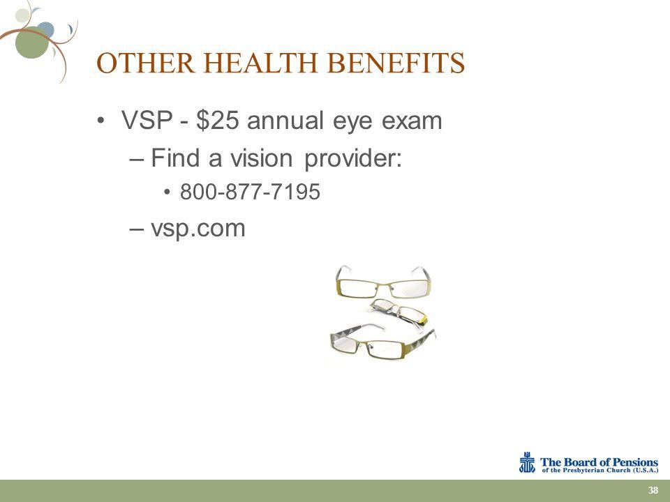 OTHER HEALTH BENEFITS VSP - $25 annual eye exam –Find a vision provider: 800-877-7195 –vsp.com 38