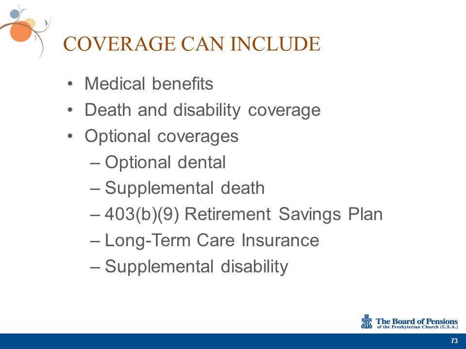 COVERAGE CAN INCLUDE Medical benefits Death and disability coverage Optional coverages –Optional dental –Supplemental death –403(b)(9) Retirement Savi