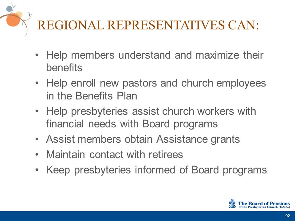 REGIONAL REPRESENTATIVES CAN: Help members understand and maximize their benefits Help enroll new pastors and church employees in the Benefits Plan He