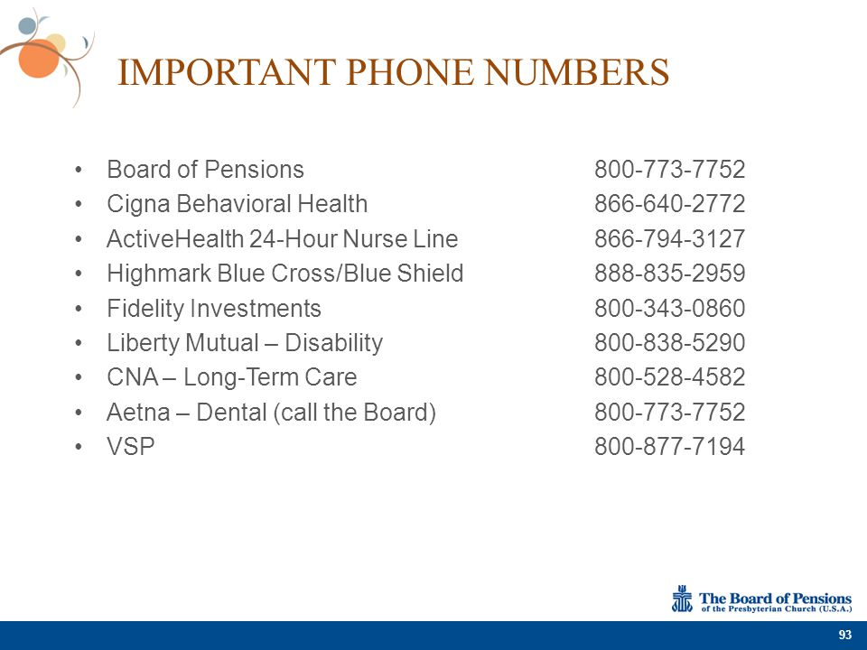 IMPORTANT PHONE NUMBERS Board of Pensions 800-773-7752 Cigna Behavioral Health866-640-2772 ActiveHealth 24-Hour Nurse Line866-794-3127 Highmark Blue C