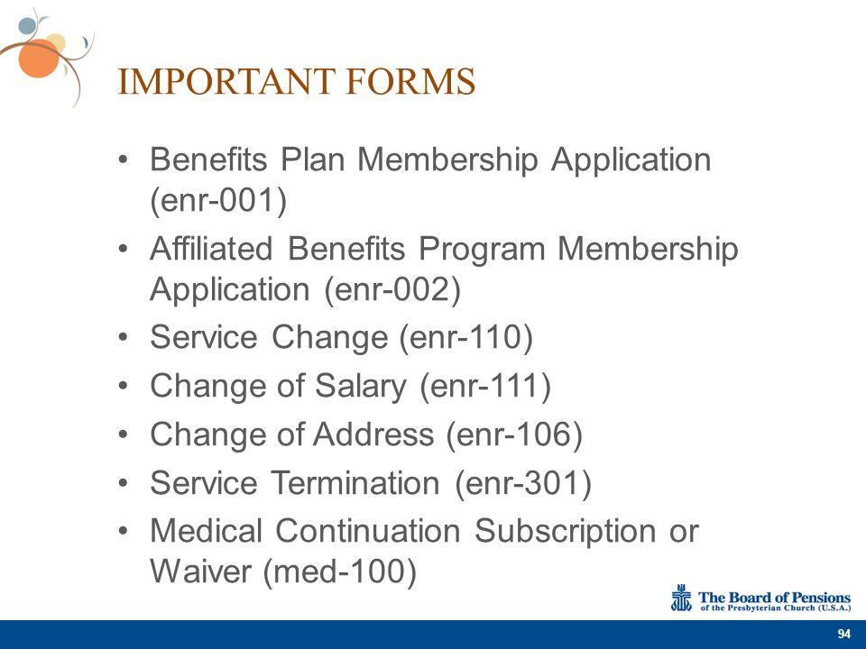 IMPORTANT FORMS Benefits Plan Membership Application (enr-001) Affiliated Benefits Program Membership Application (enr-002) Service Change (enr-110) C