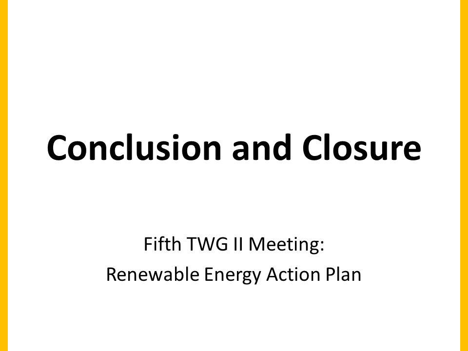 Conclusion and Closure Fifth TWG II Meeting: Renewable Energy Action Plan