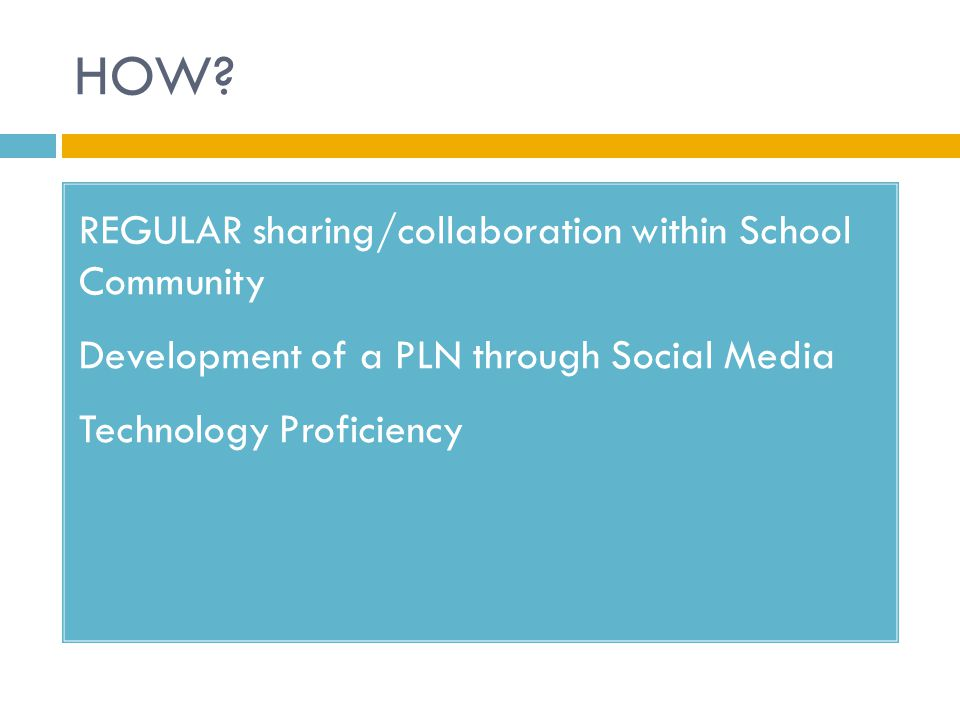 HOW? REGULAR sharing/collaboration within School Community Development of a PLN through Social Media Technology Proficiency