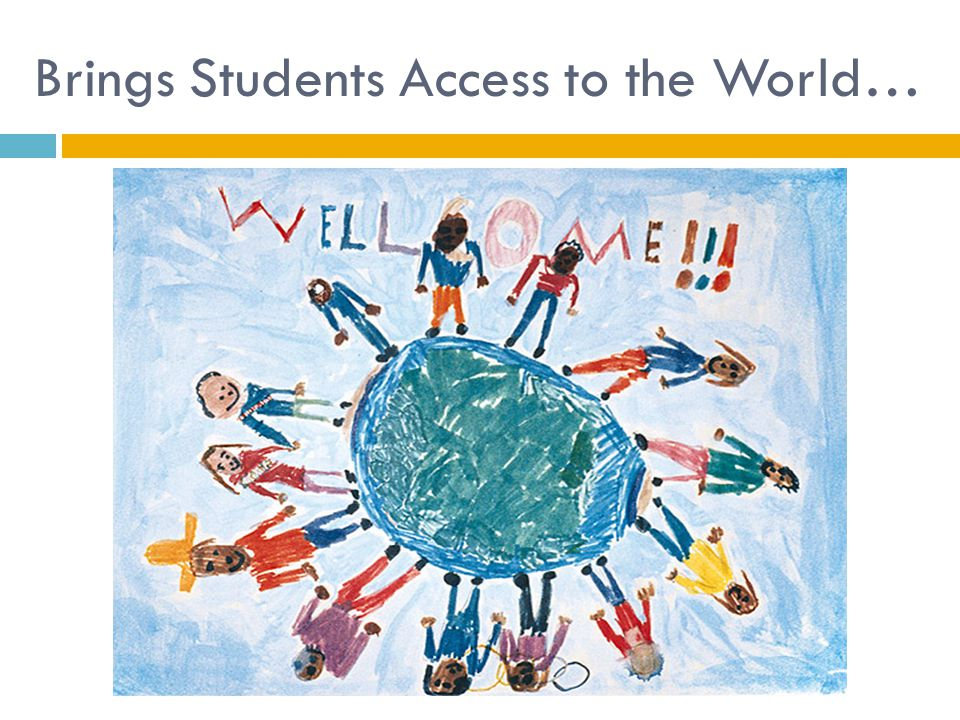 Brings Students Access to the World…