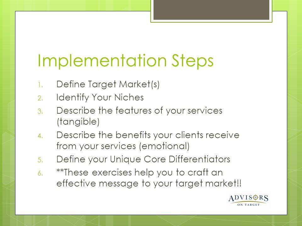 Implementation Steps 1.Define Target Market(s) 2.