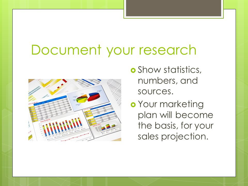 Document your research Show statistics, numbers, and sources.