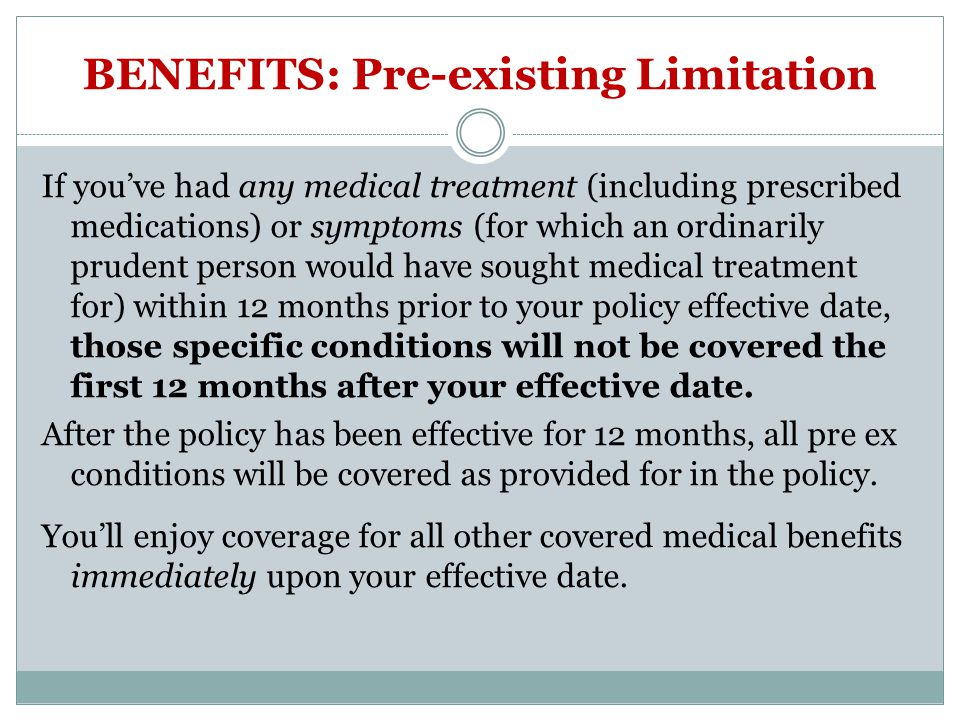 BENEFITS: Pre-existing Limitation If youve had any medical treatment (including prescribed medications) or symptoms (for which an ordinarily prudent p